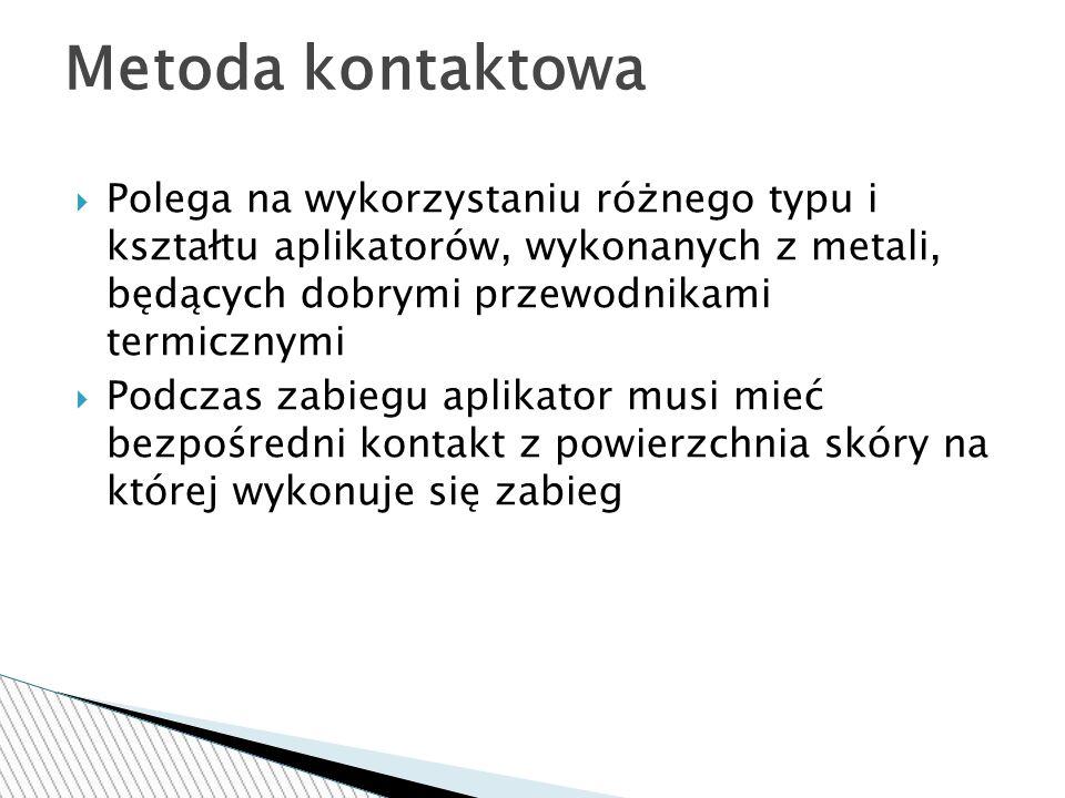 Metoda kontaktowa Polega na wykorzystaniu różnego typu i kształtu aplikatorów, wykonanych z metali, będących dobrymi przewodnikami termicznymi.