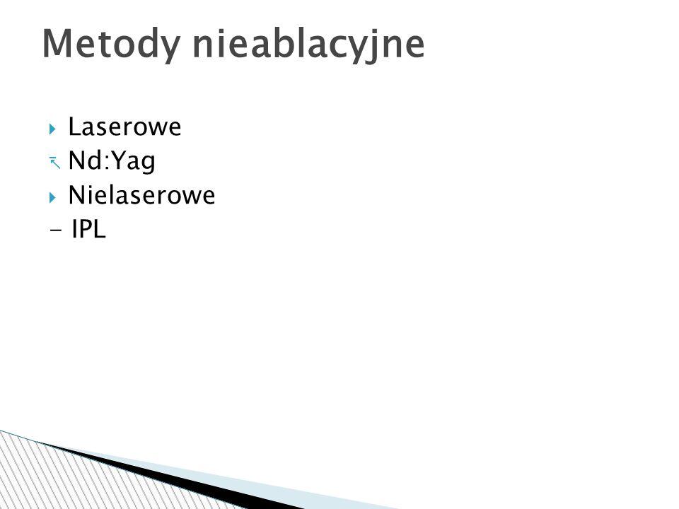 Metody nieablacyjne Laserowe Nd:Yag Nielaserowe - IPL