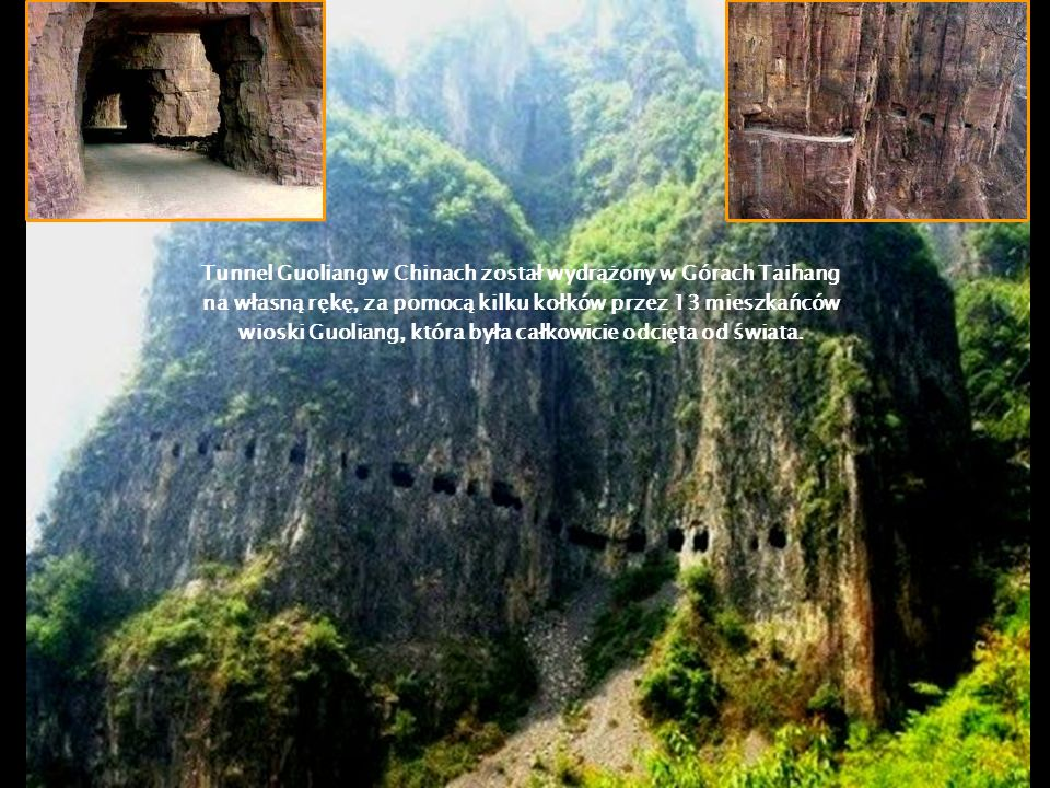 Tunnel Guoliang w Chinach został wydrążony w Górach Taihang na własną rękę, za pomocą kilku kołków przez 13 mieszkańców wioski Guoliang, która była całkowicie odcięta od świata.