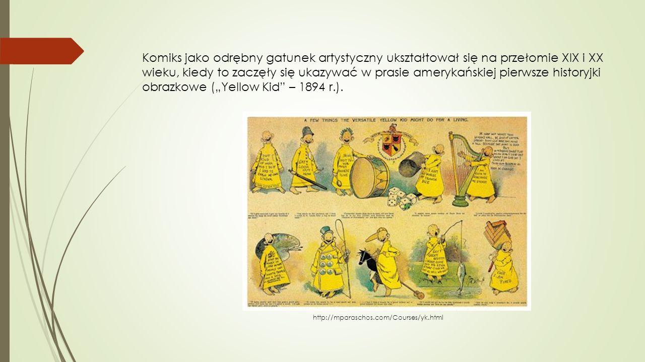 """Komiks jako odrębny gatunek artystyczny ukształtował się na przełomie XIX i XX wieku, kiedy to zaczęły się ukazywać w prasie amerykańskiej pierwsze historyjki obrazkowe (""""Yellow Kid – 1894 r.)."""