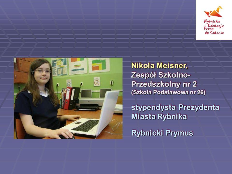 Nikola Meisner, Zespół Szkolno-Przedszkolny nr 2 (Szkoła Podstawowa nr 26) stypendysta Prezydenta Miasta Rybnika.