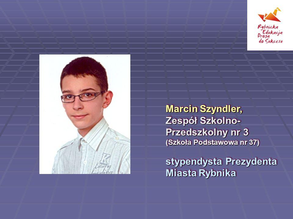 Marcin Szyndler, Zespół Szkolno-Przedszkolny nr 3 (Szkoła Podstawowa nr 37) stypendysta Prezydenta Miasta Rybnika.
