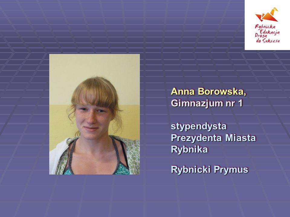 Anna Borowska, Gimnazjum nr 1 stypendysta Prezydenta Miasta Rybnika