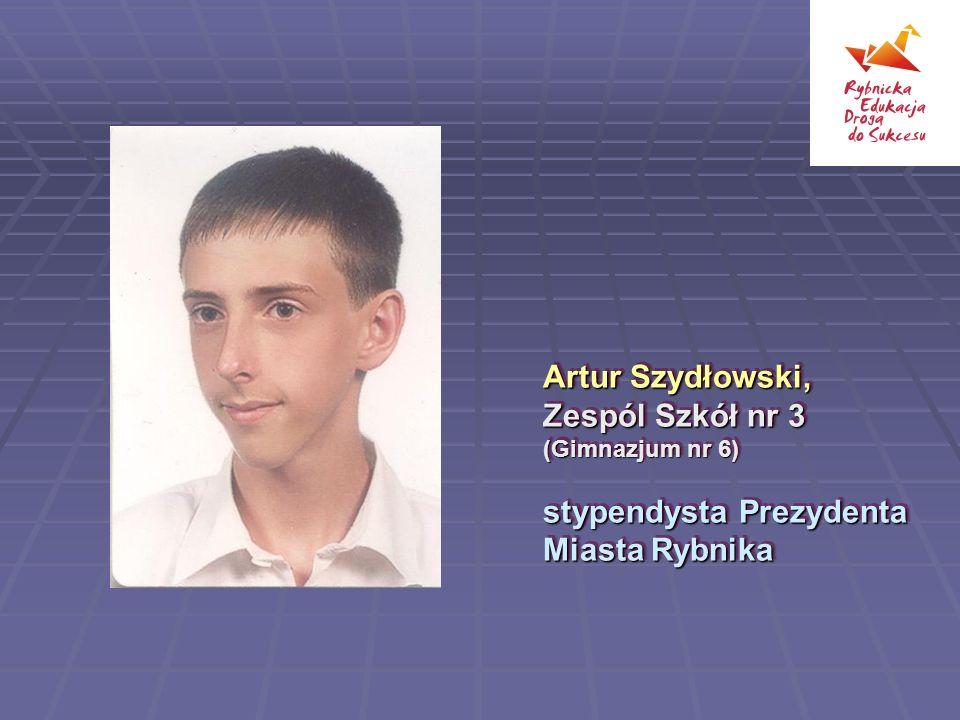 Artur Szydłowski, Zespól Szkół nr 3 (Gimnazjum nr 6) stypendysta Prezydenta Miasta Rybnika