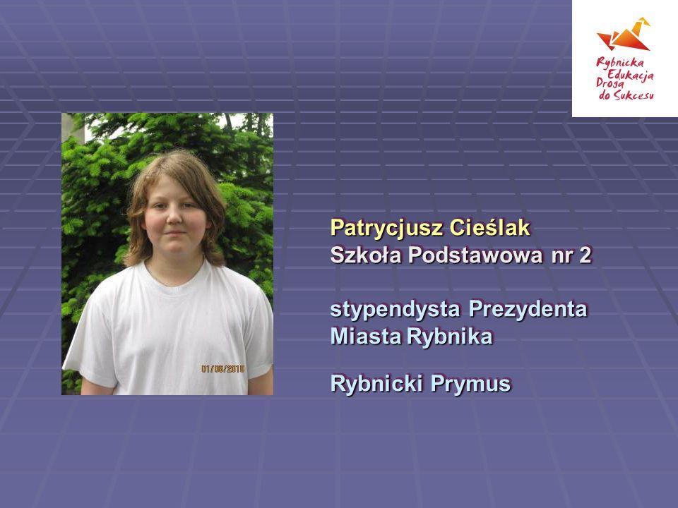 Patrycjusz Cieślak Szkoła Podstawowa nr 2 stypendysta Prezydenta Miasta Rybnika Rybnicki Prymus