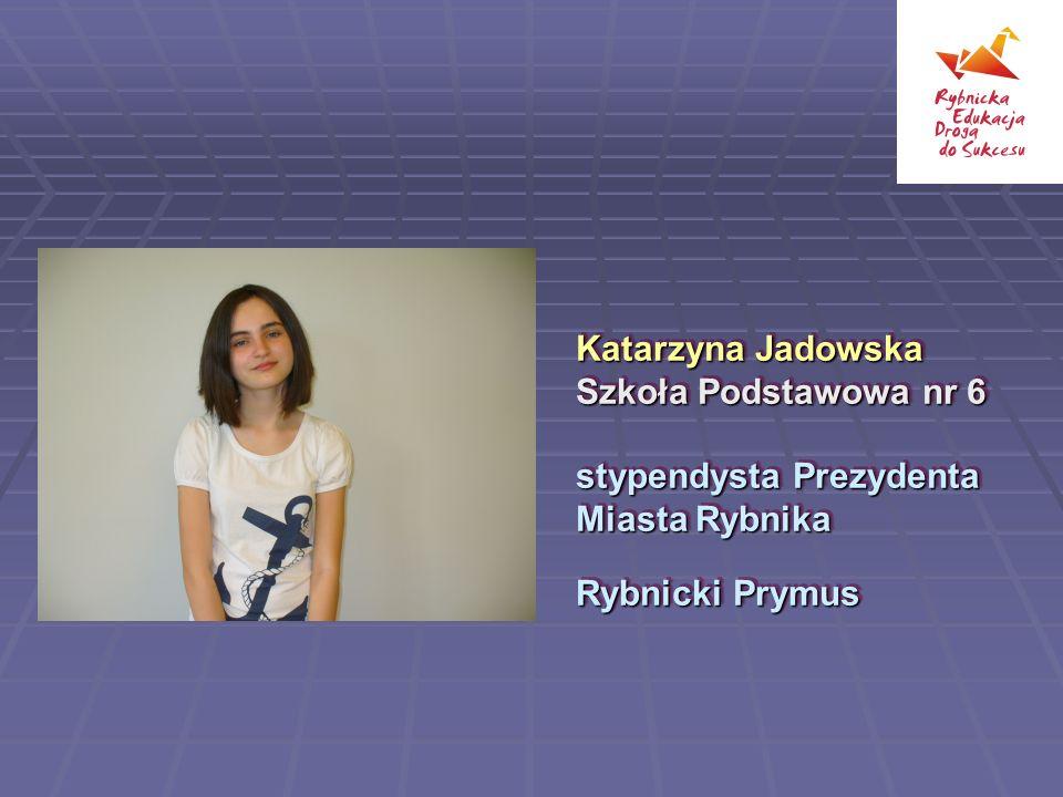 Katarzyna Jadowska Szkoła Podstawowa nr 6 stypendysta Prezydenta Miasta Rybnika Rybnicki Prymus