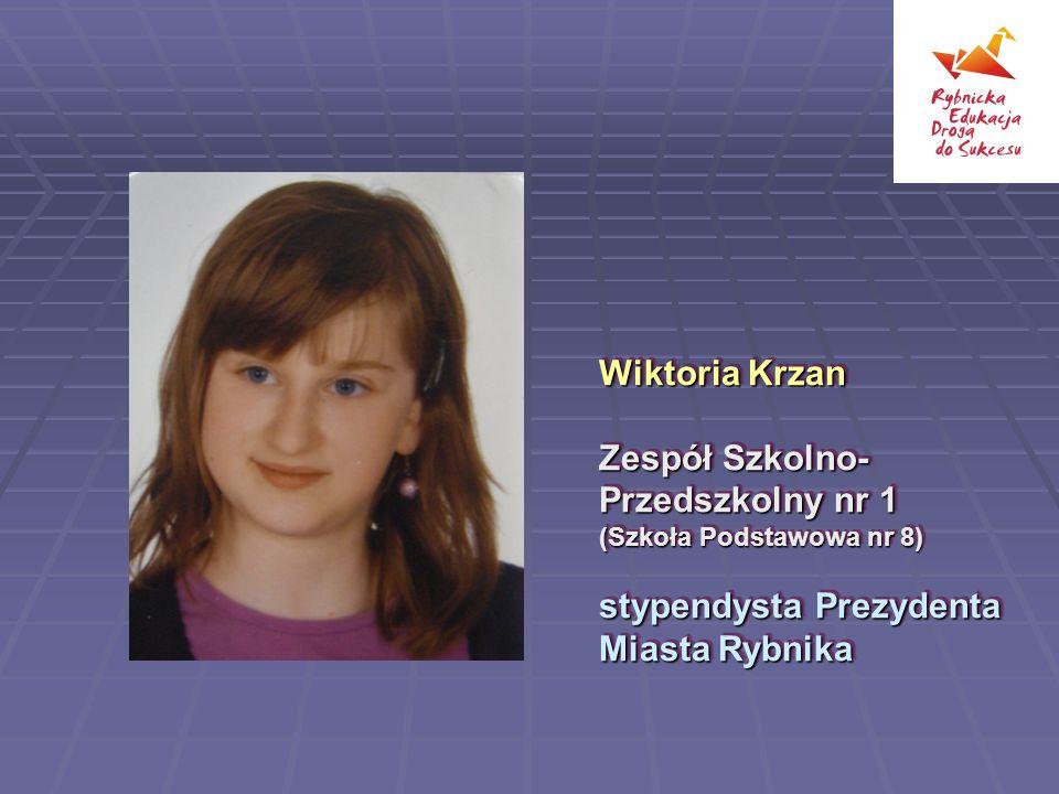 Wiktoria Krzan Zespół Szkolno-Przedszkolny nr 1 (Szkoła Podstawowa nr 8) stypendysta Prezydenta Miasta Rybnika.