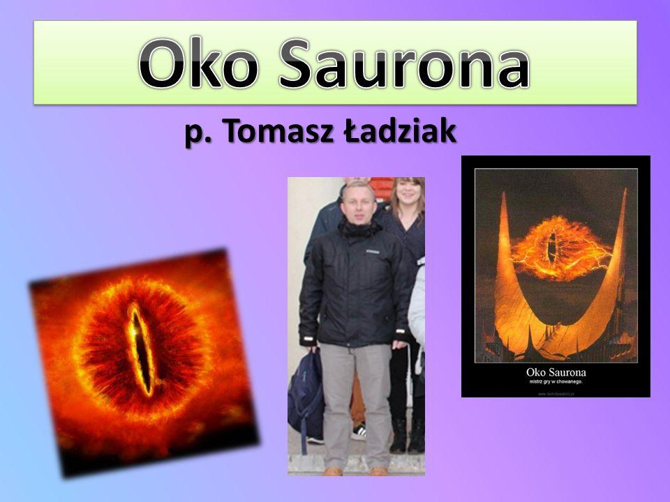 Oko Saurona p. Tomasz Ładziak