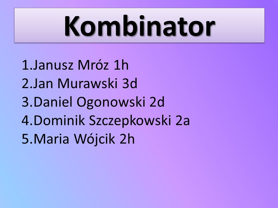 Kombinator Janusz Mróz 1h Jan Murawski 3d Daniel Ogonowski 2d