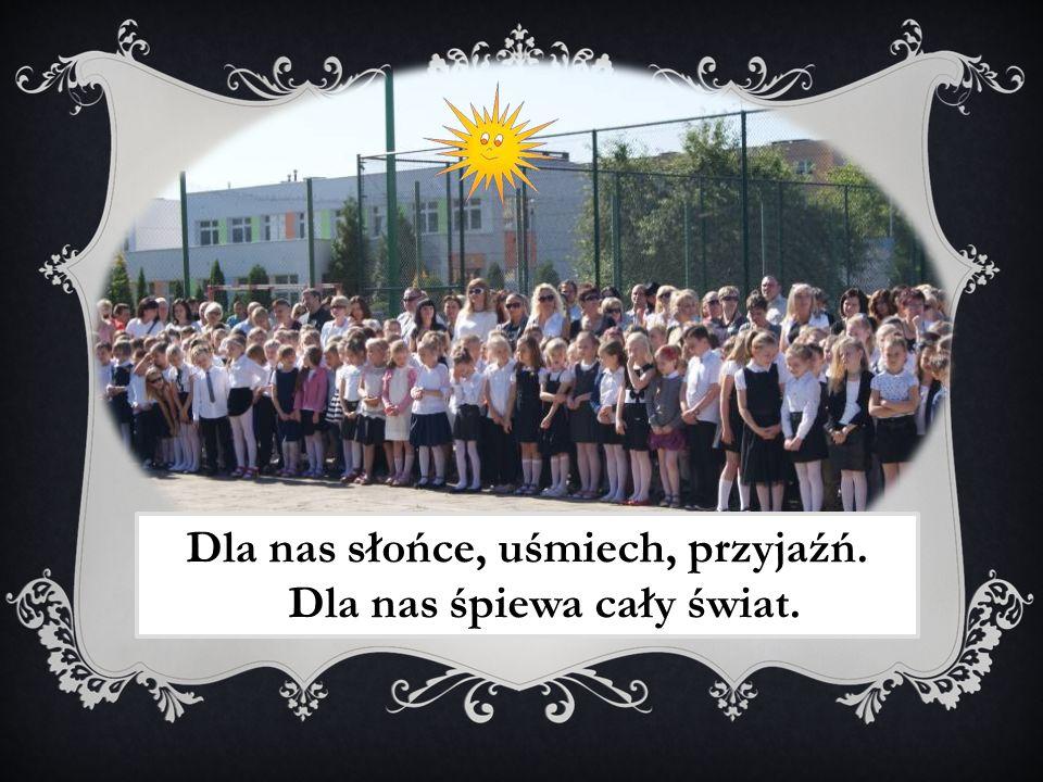 Dla nas słońce, uśmiech, przyjaźń. Dla nas śpiewa cały świat.