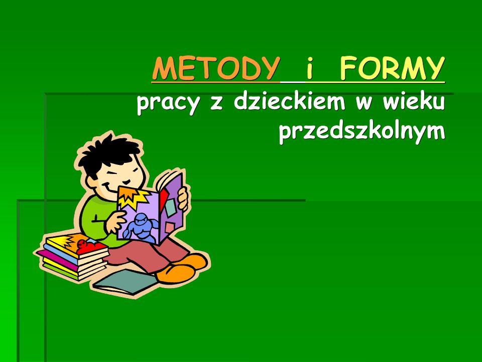 METODY i FORMY pracy z dzieckiem w wieku przedszkolnym