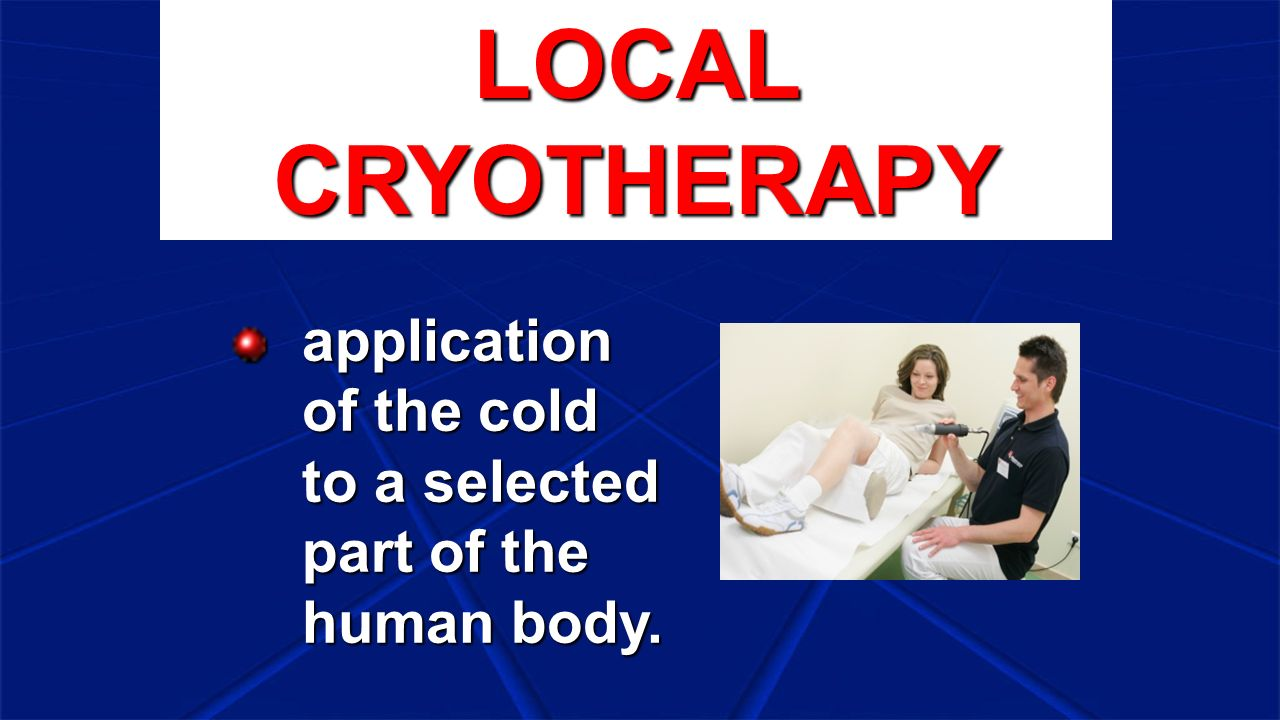 LOCAL CRYOTHERAPY application of the cold to a selected part of the human body.