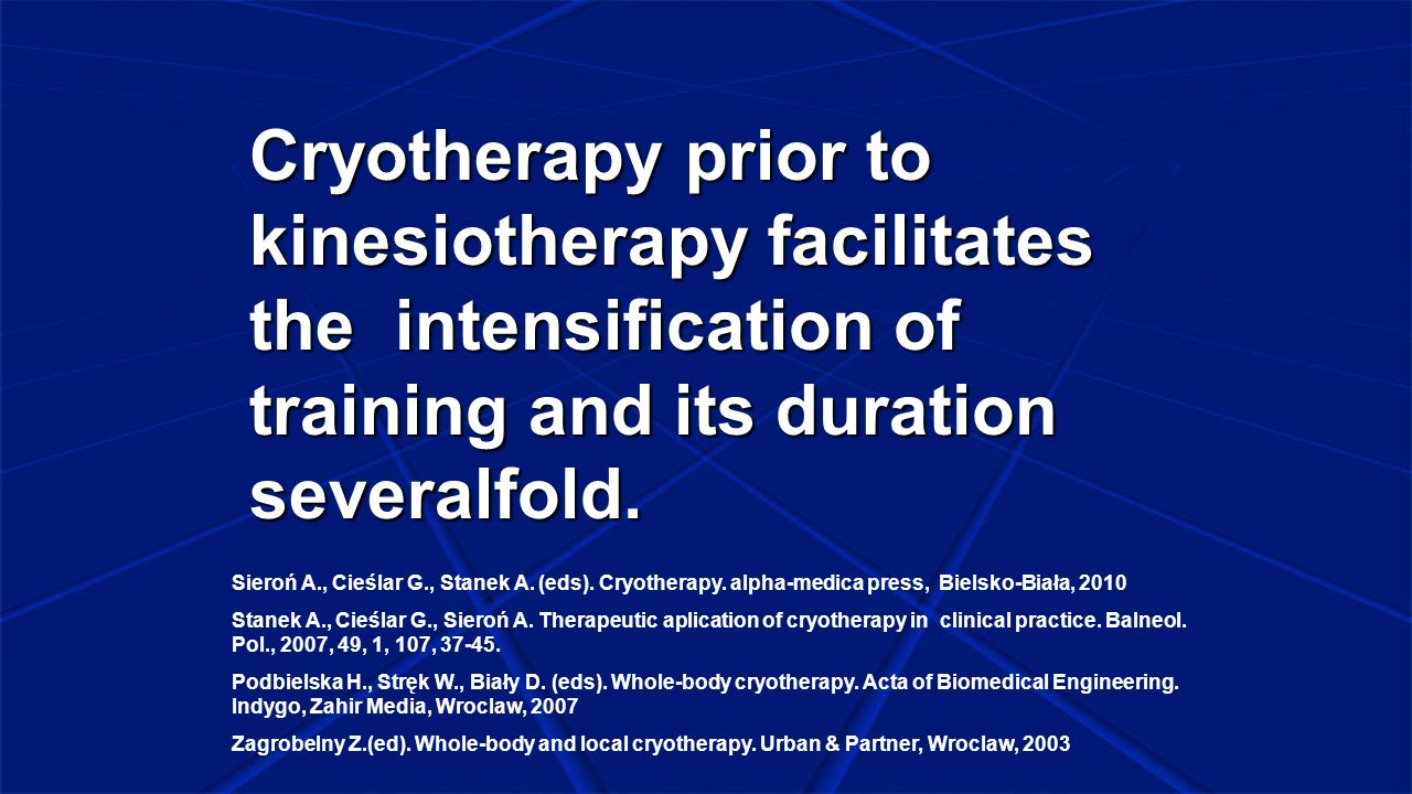 Cryotherapy prior to kinesiotherapy facilitates the intensification of training and its duration severalfold.