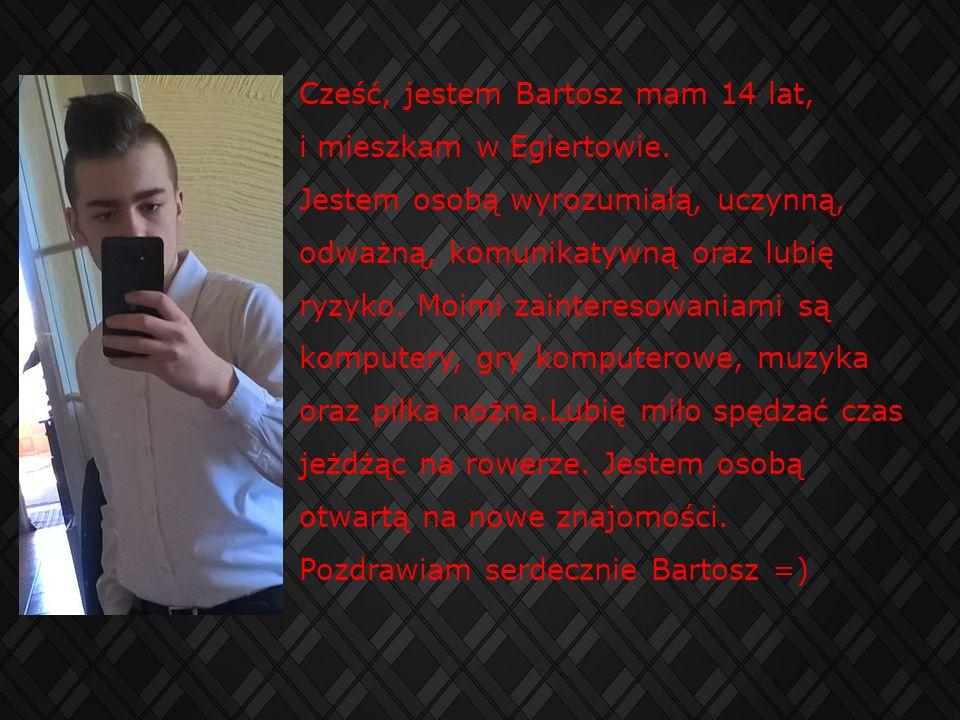 Cześć, jestem Bartosz mam 14 lat,