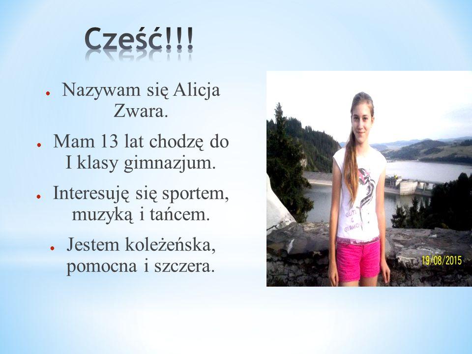 Cześć!!! Nazywam się Alicja Zwara.