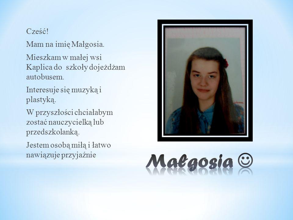 Cześć. Mam na imię Małgosia