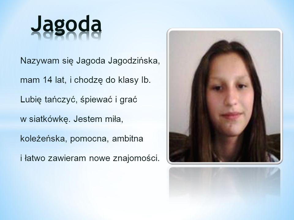 Jagoda Nazywam się Jagoda Jagodzińska,