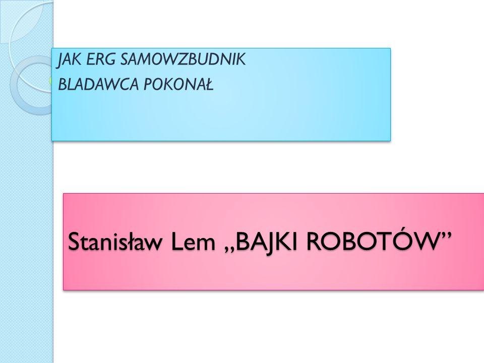 """Stanisław Lem """"BAJKI ROBOTÓW"""