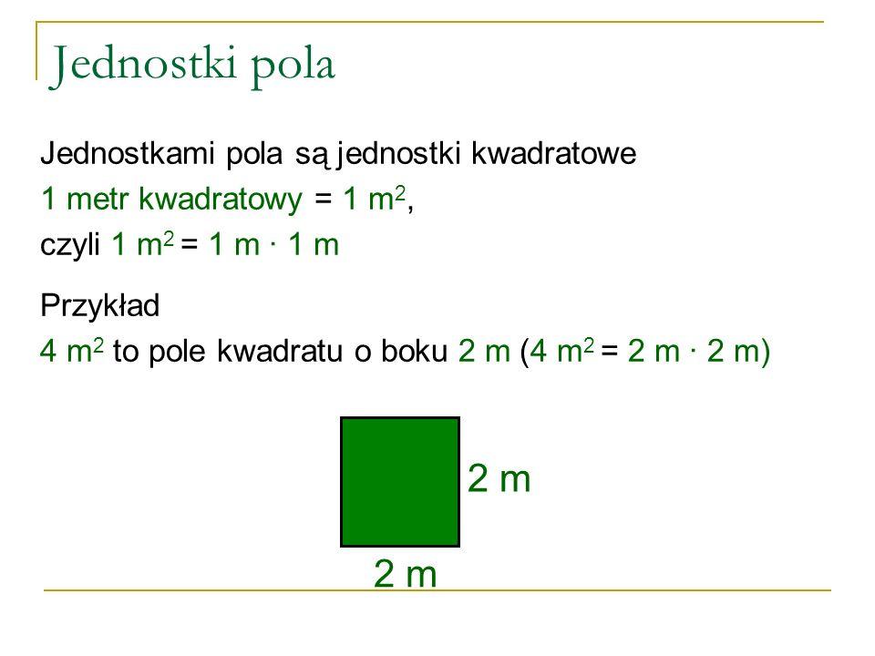 Jednostki pola 2 m Jednostkami pola są jednostki kwadratowe