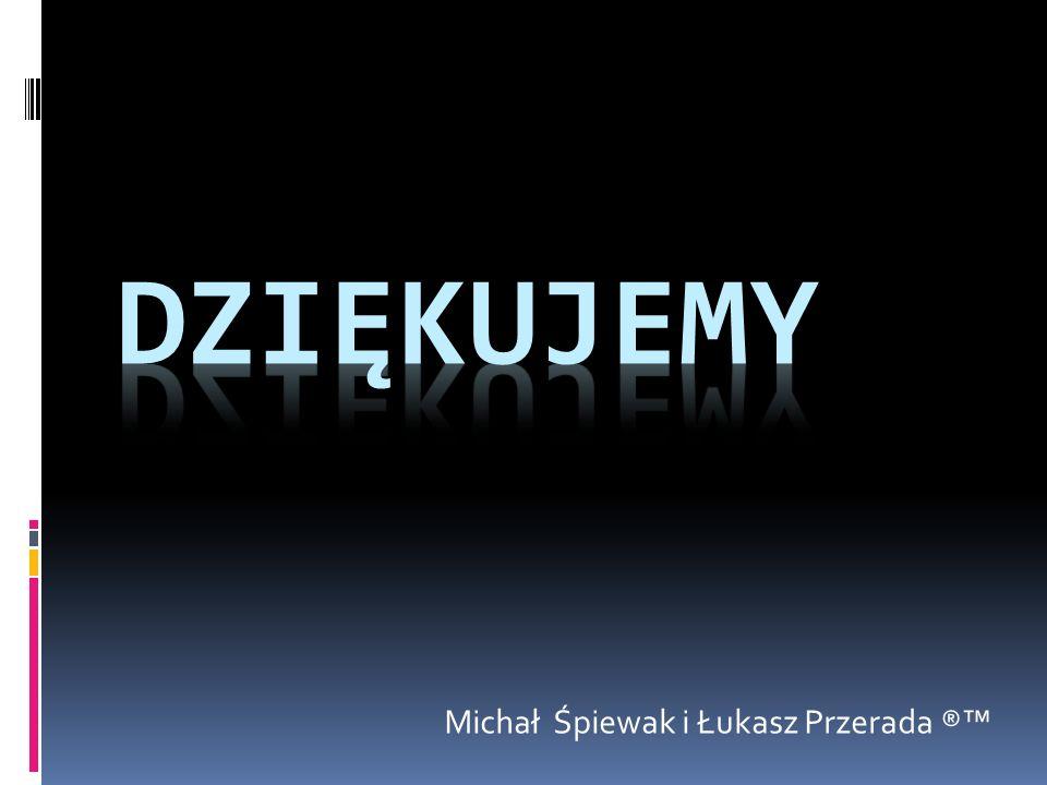 DZIĘKUJEMY Michał Śpiewak i Łukasz Przerada ®™