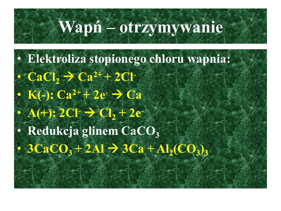 Wapń – otrzymywanie Elektroliza stopionego chloru wapnia: