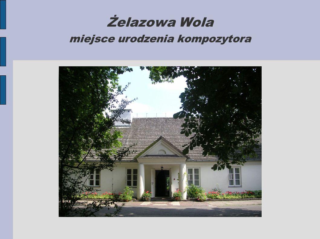 Żelazowa Wola miejsce urodzenia kompozytora