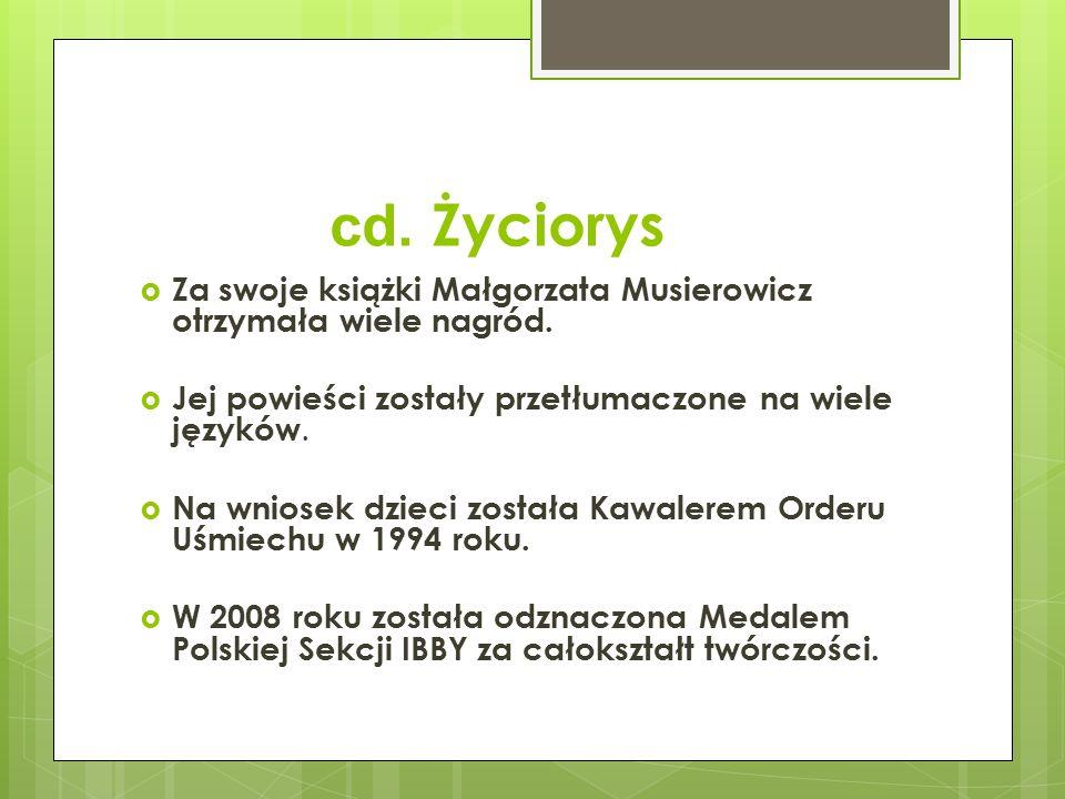 cd. Życiorys Za swoje książki Małgorzata Musierowicz otrzymała wiele nagród. Jej powieści zostały przetłumaczone na wiele języków.