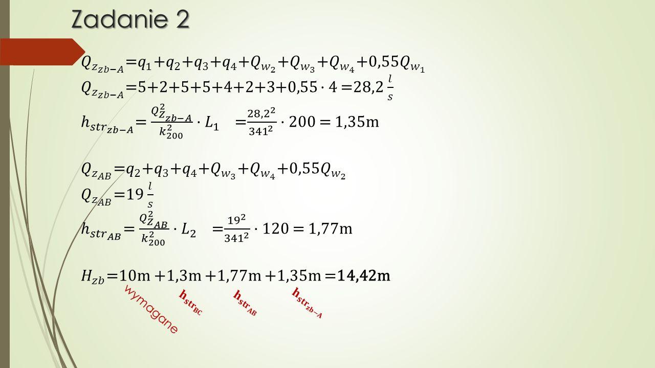 Zadanie 2 𝑄 𝑧 𝑧𝑏−𝐴 = 𝑞 1 + 𝑞 2 + 𝑞 3 + 𝑞 4 + 𝑄 𝑤 2 + 𝑄 𝑤 3 + 𝑄 𝑤 4 +0,55 𝑄 𝑤 1. 𝑄 𝑧 𝑧𝑏−𝐴 =5+2+5+5+4+2+3+0,55 · 4 =28,2 𝑙 𝑠.