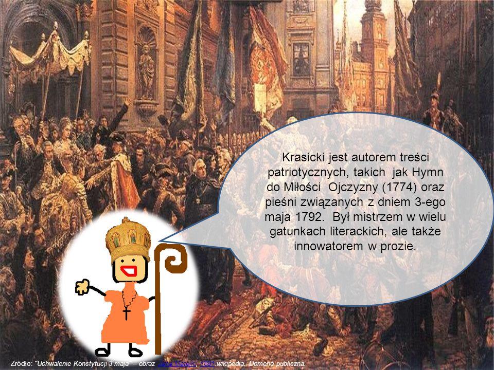Krasicki jest autorem treści patriotycznych, takich jak Hymn do Miłości Ojczyzny (1774) oraz pieśni związanych z dniem 3-ego maja 1792. Był mistrzem w wielu gatunkach literackich, ale także innowatorem w prozie.
