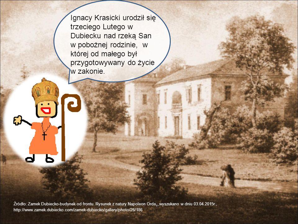 Ignacy Krasicki urodził się trzeciego Lutego w Dubiecku nad rzeką San w pobożnej rodzinie, w której od małego był przygotowywany do życie w zakonie.