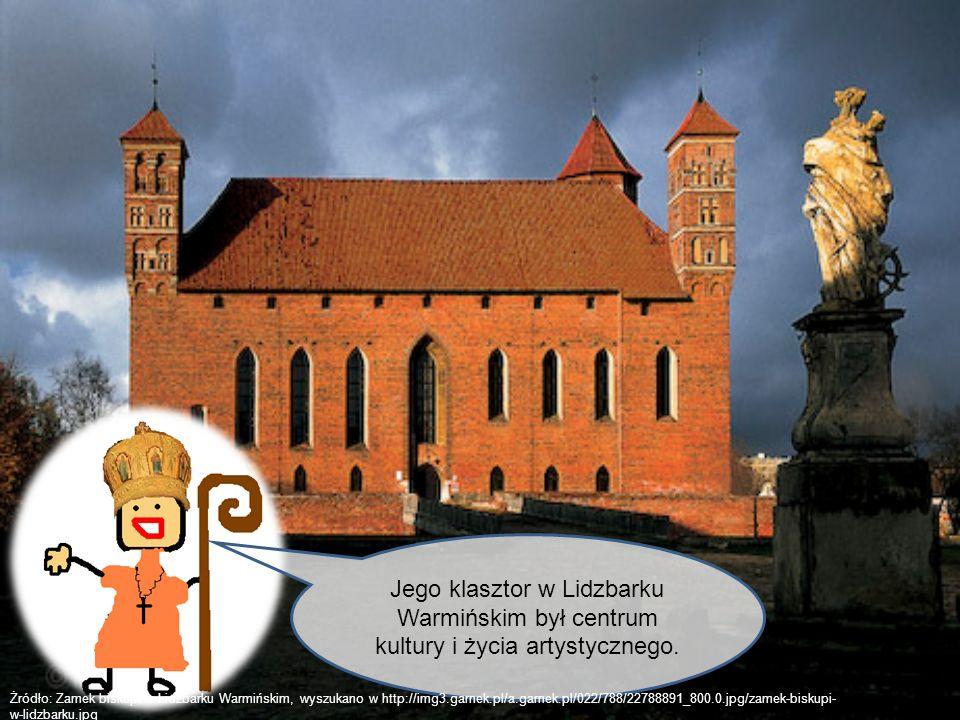 Jego klasztor w Lidzbarku Warmińskim był centrum kultury i życia artystycznego.