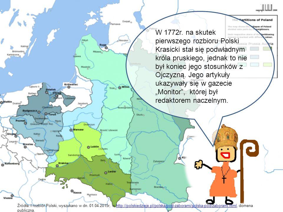 """W 1772r. na skutek pierwszego rozbioru Polski Krasicki stał się podwładnym króla pruskiego, jednak to nie był koniec jego stosunków z Ojczyzną. Jego artykuły ukazywały się w gazecie """"Monitor , której był redaktorem naczelnym."""
