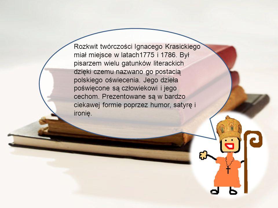 Rozkwit twórczości Ignacego Krasickiego miał miejsce w latach1775 i 1786.
