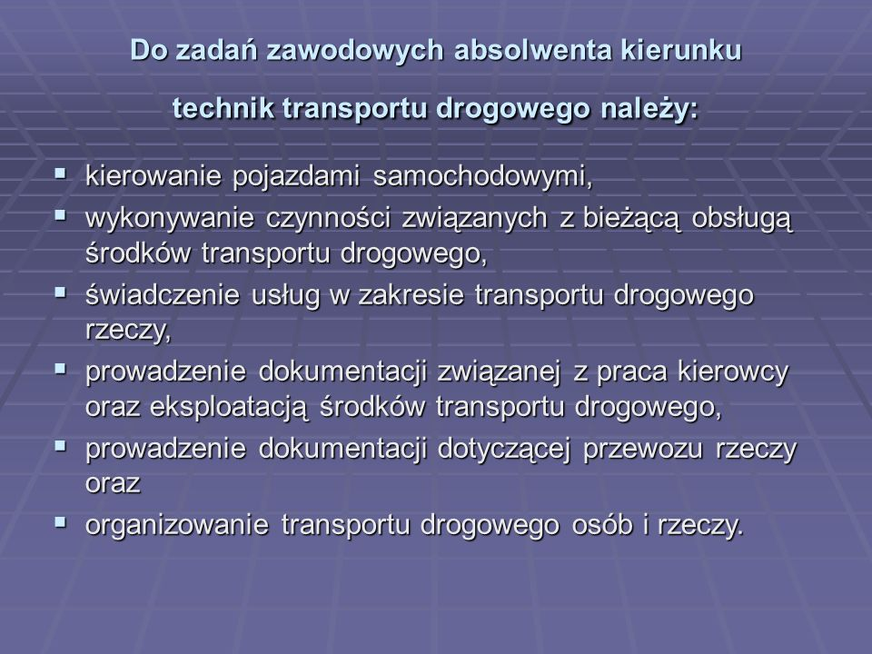 Do zadań zawodowych absolwenta kierunku technik transportu drogowego należy: