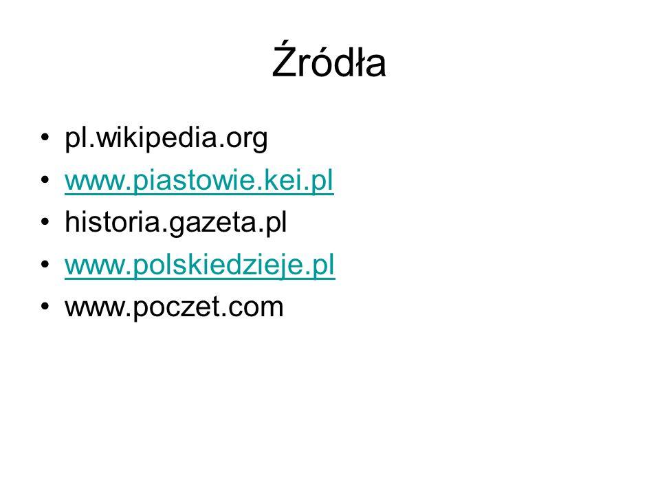 Źródła pl.wikipedia.org www.piastowie.kei.pl historia.gazeta.pl