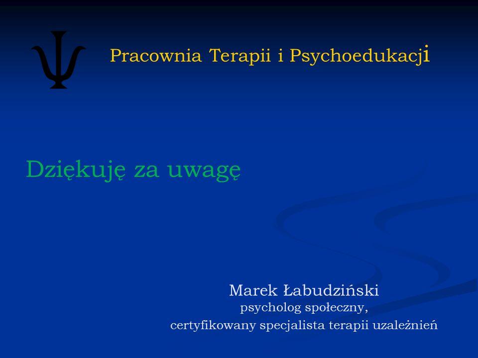 Dziękuję za uwagę Pracownia Terapii i Psychoedukacji