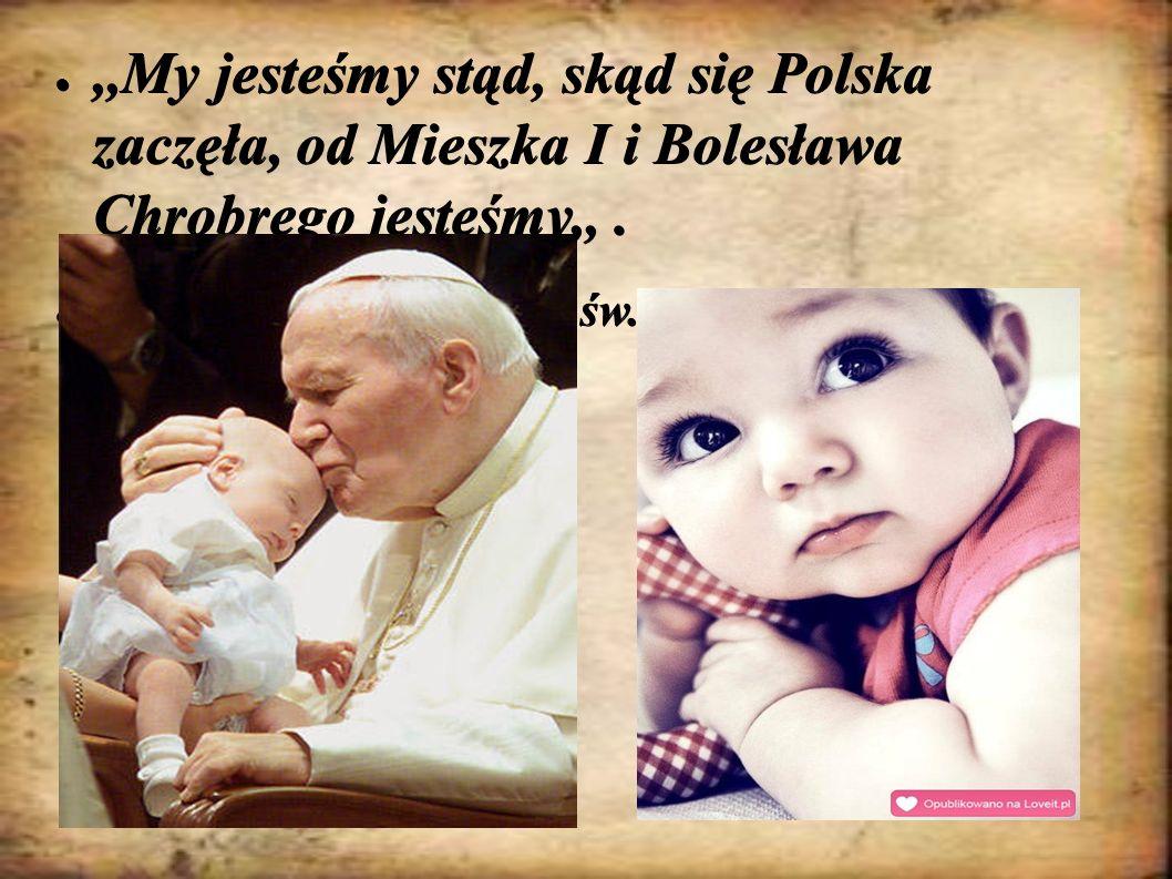 ,,My jesteśmy stąd, skąd się Polska zaczęła, od Mieszka I i Bolesława Chrobrego jesteśmy,, .