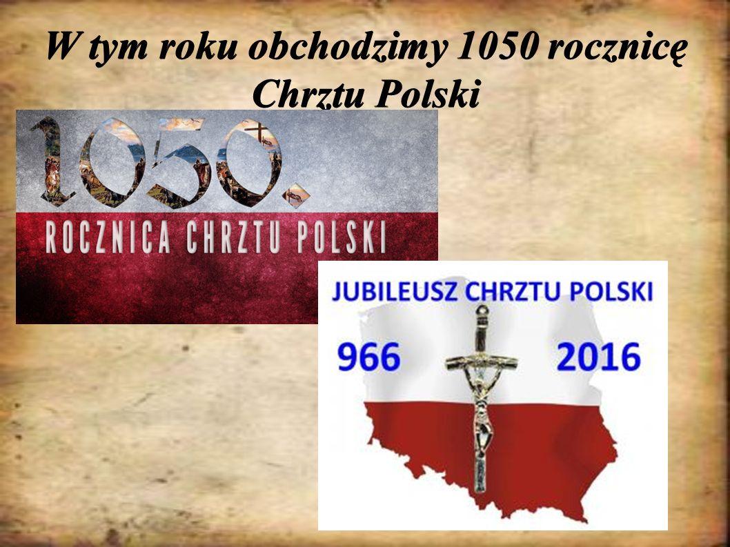 W tym roku obchodzimy 1050 rocznicę Chrztu Polski
