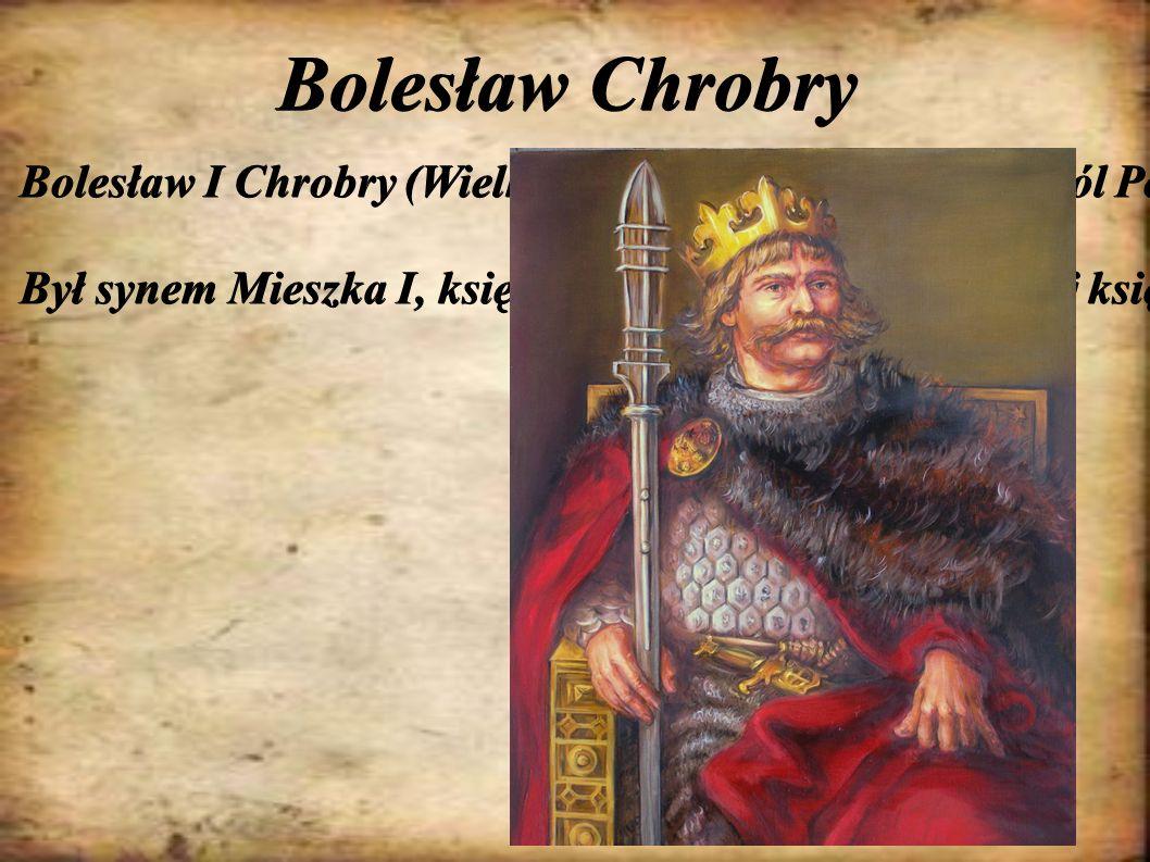 Bolesław Chrobry Bolesław I Chrobry (Wielki) – pierwszy koronowany król Polski (od 1025 roku) z dynastii Piastów.