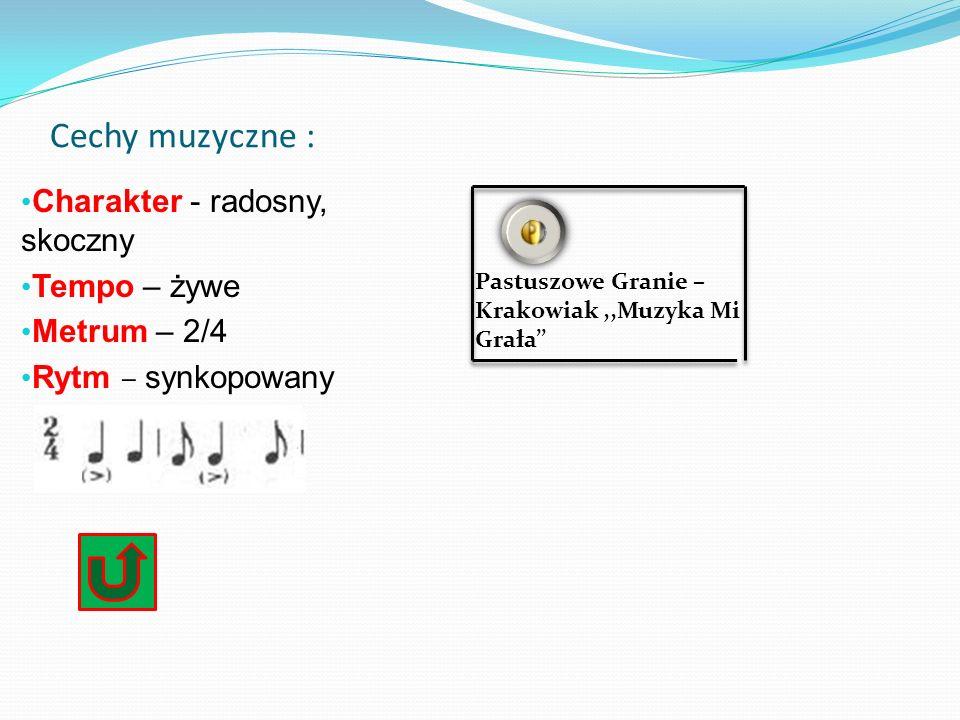 Cechy muzyczne : Charakter - radosny, skoczny Tempo – żywe