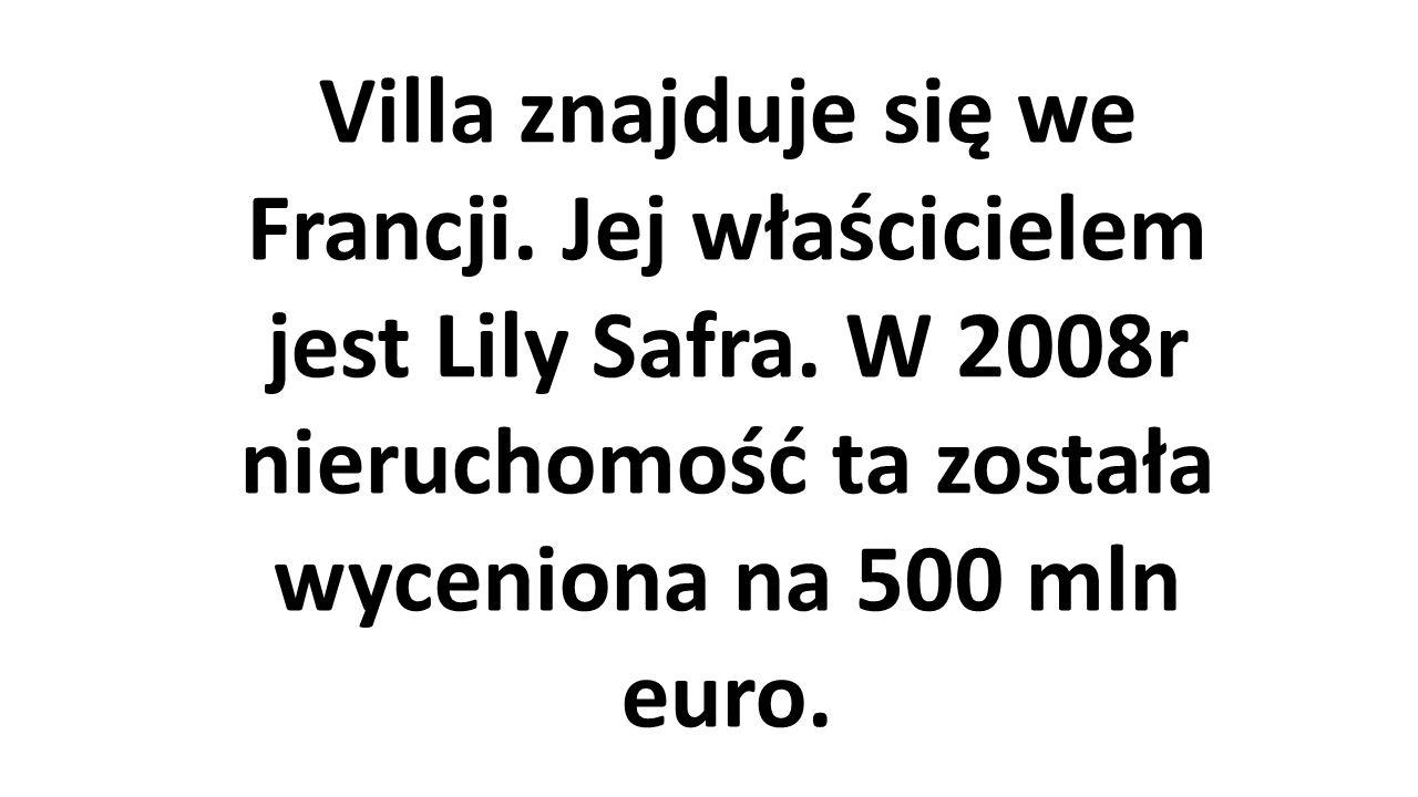 Villa znajduje się we Francji. Jej właścicielem jest Lily Safra