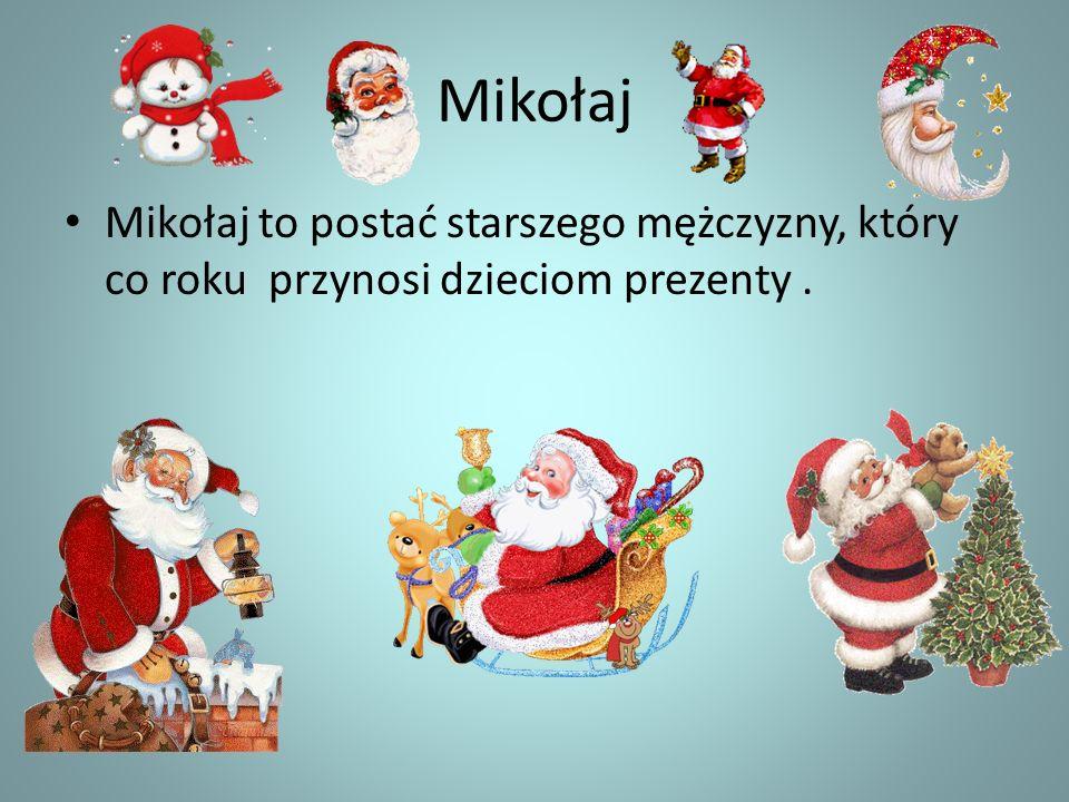 Mikołaj Mikołaj to postać starszego mężczyzny, który co roku przynosi dzieciom prezenty .