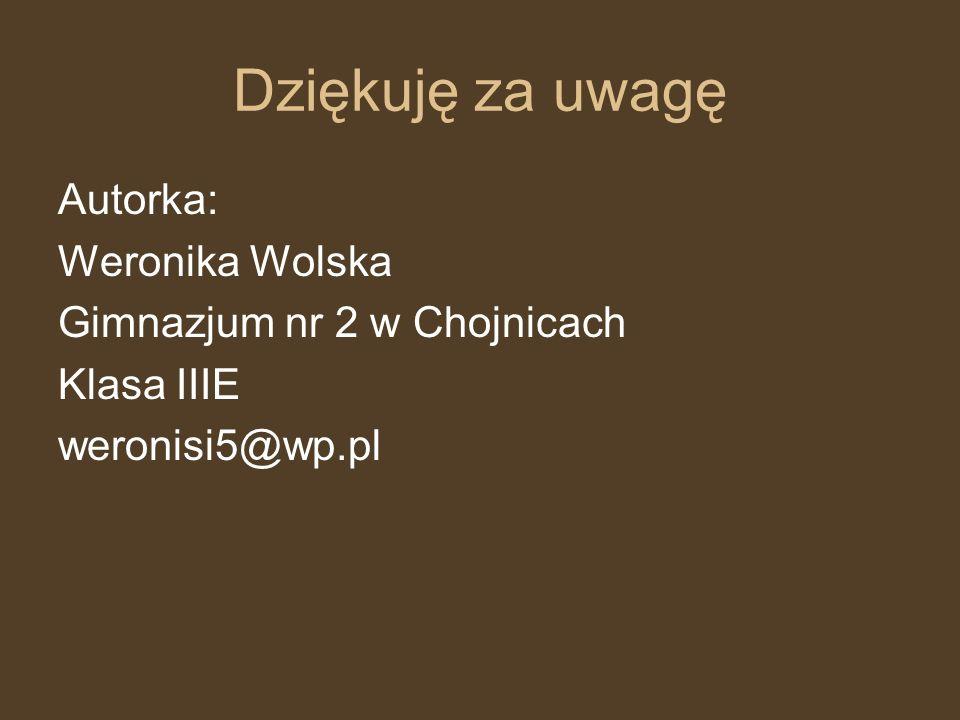 Dziękuję za uwagę Autorka: Weronika Wolska Gimnazjum nr 2 w Chojnicach