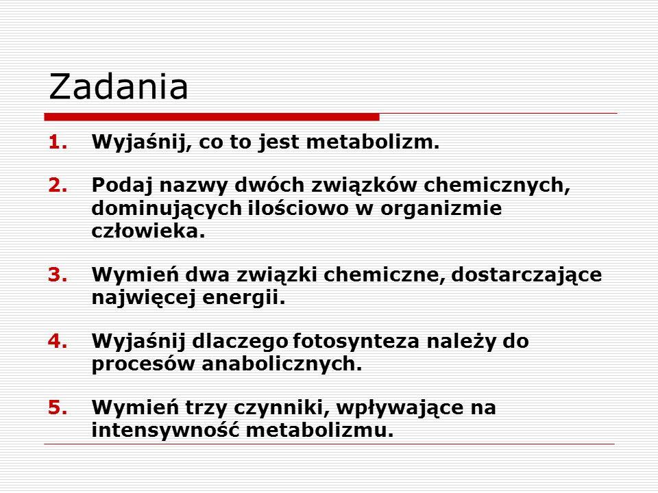 Zadania Wyjaśnij, co to jest metabolizm.