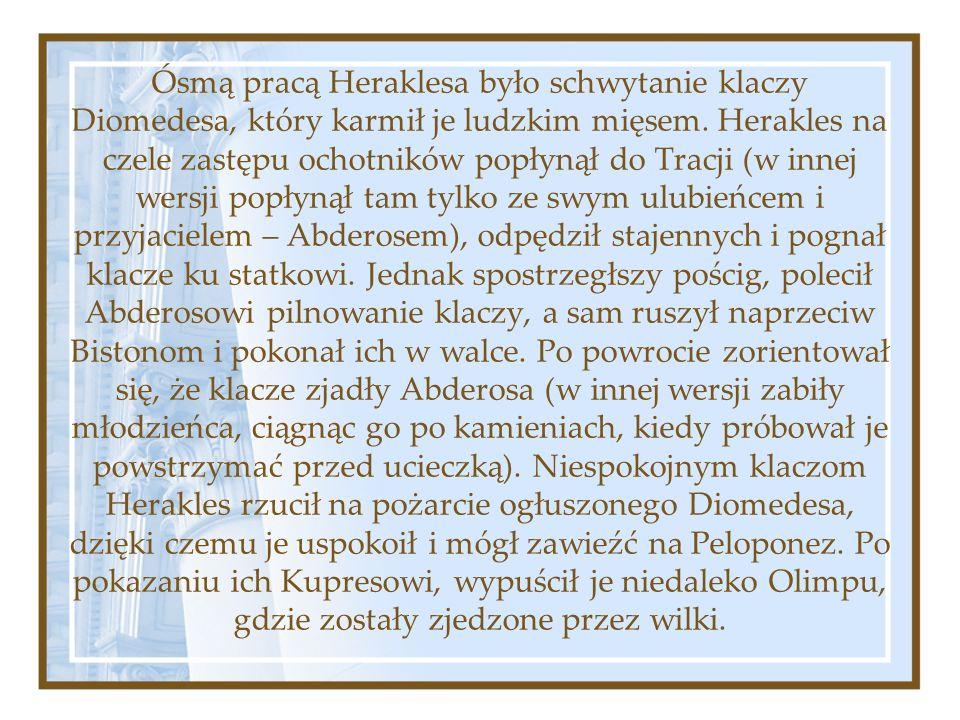Ósmą pracą Heraklesa było schwytanie klaczy Diomedesa, który karmił je ludzkim mięsem.