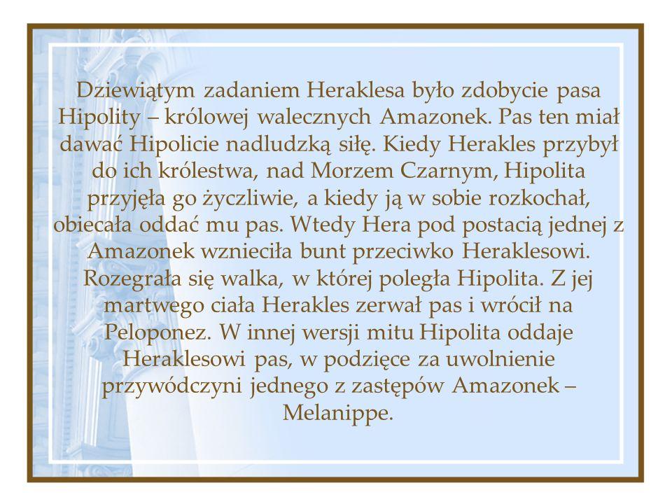 Dziewiątym zadaniem Heraklesa było zdobycie pasa Hipolity – królowej walecznych Amazonek.