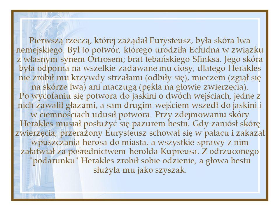 Pierwszą rzeczą, której zażądał Eurysteusz, była skóra lwa nemejskiego