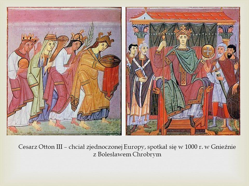 Cesarz Otton III – chciał zjednoczonej Europy, spotkał się w 1000 r
