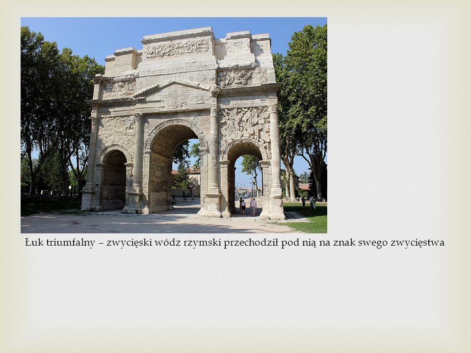 Łuk triumfalny – zwycięski wódz rzymski przechodził pod nią na znak swego zwycięstwa