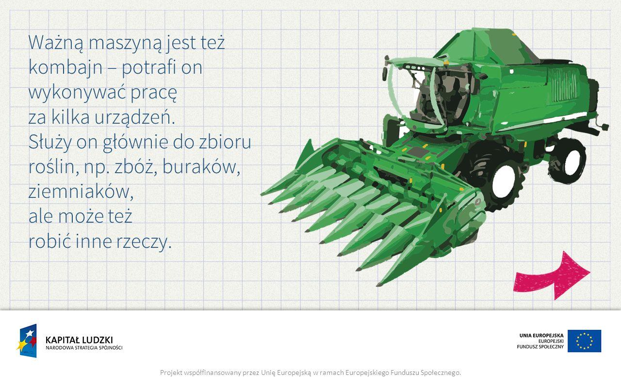 Ważną maszyną jest też kombajn – potrafi on wykonywać pracę za kilka urządzeń.